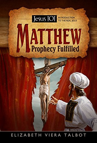 Jesus 101: Matthew Prophecy Fulfilled (Jesus 101: Introduction to the Real Jesus): Elizabeth Viera ...