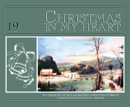 Christmas in My Heart, Vol. 19: A Treasury of Old-Fashioned Christmas Stories (0816324069) by Joe L. Wheeler
