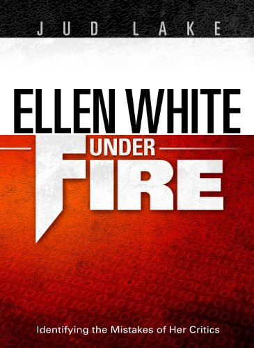 Ellen White Under Fire: Identifying the Mistakes: Jud Lake