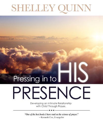 Pressing in to His Presence: Shelley D. Quinn