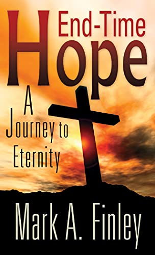 End Time Hope: A Journey to Eternity: Finley, Mark