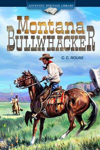 C. C. Rouse, Montana Bullwhacker: C. C. Rouse