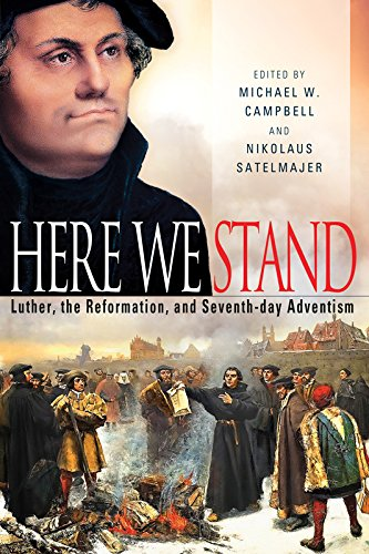 Here We Stand: Luther, the Reformation, and Seventh-day Adventism: Michael W. Campbell