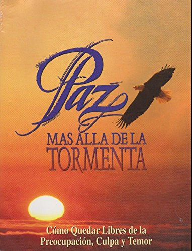 9780816393312: Paz Mas Alla de la Tormenta - Como Quedar Libres de la Preocupacion, Culpa y Temor (Spanish Language)