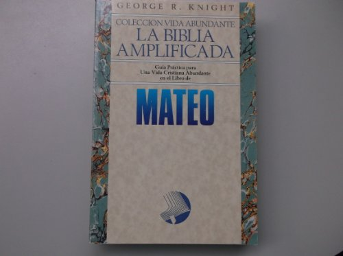 9780816397365: La Biblia Amplificada Guia Practica para Una Vida Cristiana Abundante en el Libro de Mateo
