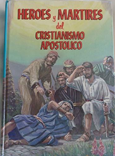9780816399710: Heroes y Martires del Cristianismo Apostolico (La historia de los triunfos, las ensenanzas y las persecuciones de la iglesia cristiana en sus primeros tiempos)