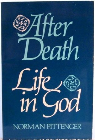 After death: Life in God: Pittenger, W. Norman