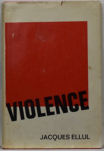 Violence: Reflections from a Christian Perspective. (9780816402007) by Ellul, Jacques.