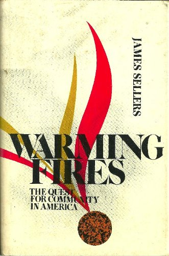 Warming Fires: The Quest for Community in America: Sellers, James Earl