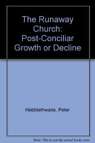 The Runaway Church: Post-Conciliar Growth or Decline: Hebblethwaite, Peter