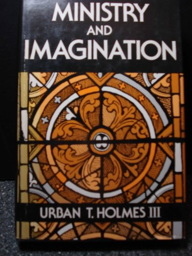 Ministry and Imagination: Holmes, Urban T., Jr.