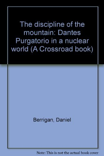 The discipline of the mountain: Dante's Purgatorio in a nuclear world: Daniel Berrigan
