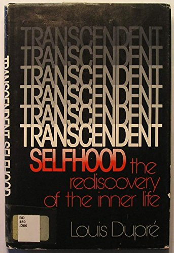 Transcendent Selfhood : The Loss and Rediscovery of the Inner Life: Dupre, Louis