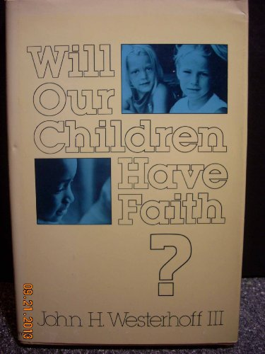 Will Our Children Have Faith? (9780816403196) by Westerhoff, John H.