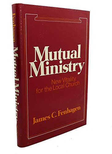 Mutual Ministry: New Vitality for the Local Church: Fenhagen, James C.