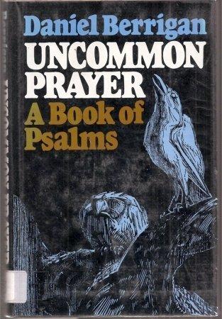 Uncommon Prayer: 42 Psalms: Berrigan, Daniel