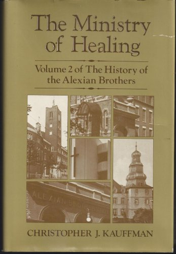 9780816403875: The ministry of healing (The History of the Alexian brothers from 1789 to the present)