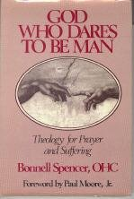 God who dares to be man: Theology for prayer and suffering: Spencer, Bonnell