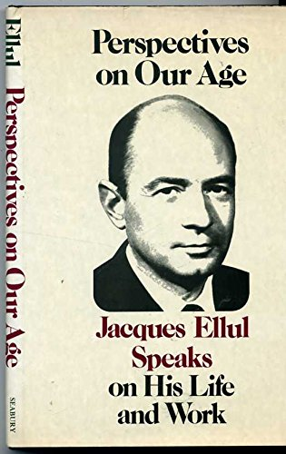 9780816404858: Perspectives on Our Age: Jacques Ellul Speaks on His Life and Work