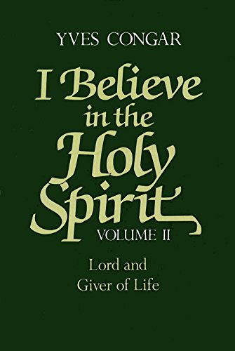 I Believe In The Holy Spirit: Volume Ii. Lord and Giver of Life: Congar, Yves