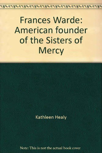 9780816411399: Frances Warde: American founder of the Sisters of Mercy