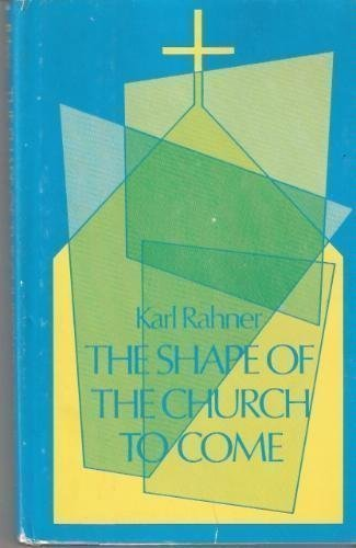 The Shape of the Church to Come: Rahner, Karl