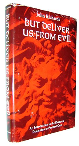 But deliver us from evil;: An introduction to the demonic dimension in pastoral care: Richards, ...