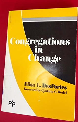Congregations in change;: A Project Test Pattern book in parish development: DesPortes, Elisa L