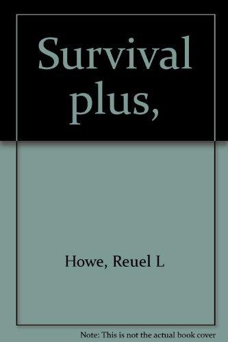 Survival plus,: Howe, Reuel L