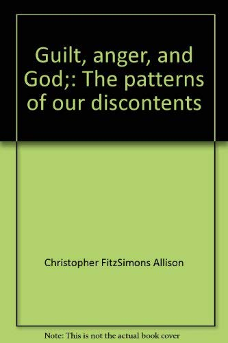 Guilt, anger, and God;: The patterns of our discontents: Allison, Christopher FitzSimons