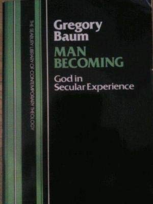 Man Becoming: God in Secular Experience (9780816422036) by Baum, Gregory