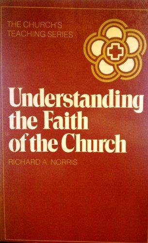 Understanding the Faith of the Church (The Church's Teaching Series): Richard A. Norris