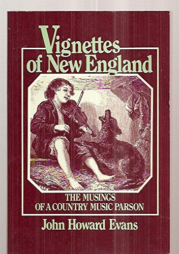 Vignettes of New England The Musings of: Evans, John Howard