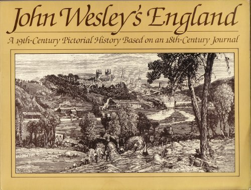 John Wesley's England: A 19th-Century Pictorial History: Wesley, John; Bewes,