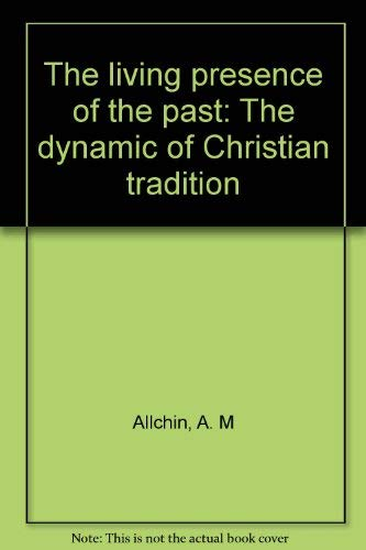 The Living Presence of the Past -: Allchin, A. M.