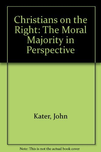 Christians on the Right: The Moral Majority in Perspective: Kater, John L., Jr.