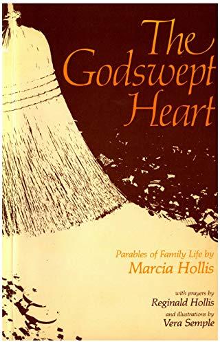 The Godswept Heart : Parables of Family: Reginald Hollis; Marcia