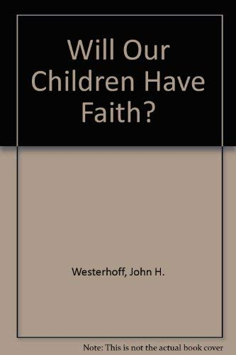 Will Our Children Have Faith? (0816424357) by Westerhoff, John H.