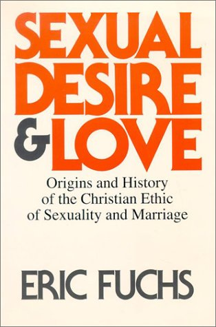 9780816424672: Sexual Desire and Love: Origins and History of the Christian Ethic of Sexuality