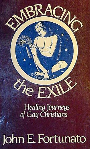 Embracing the Exile - Healing Journeys of Gay Christians: John E. Fortunato