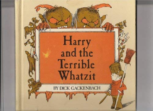 Harry and the Terrible Whatzit: Gackenbach, Dick