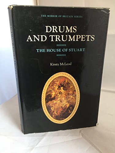 Drums and trumpets: The house of Stuart: McLeod, Kirsty