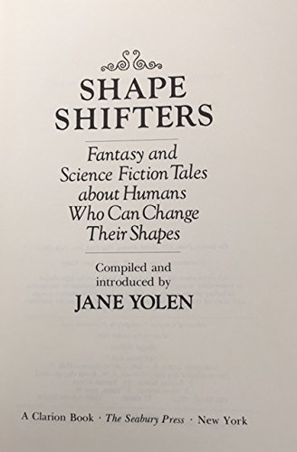 Shape shifters: Fantasy and science fiction tales about humans who can change their shapes (0816432120) by Jane Yolen