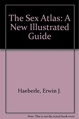 The Sex Atlas: A New Illustrated Guide: Haeberle, Erwin J.