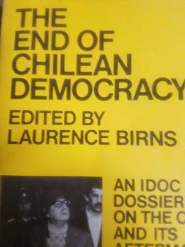 9780816492121: The end of Chilean democracy;: An IDOC dossier on the coup and its aftermath (A Continuum book)