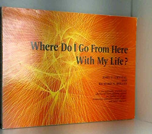 9780816492343: Where do I go from here with my life?: A very systematic, practical, and effective life/work planning manual for students, instructors, counselors, ... and career changers, (A Continuum book)