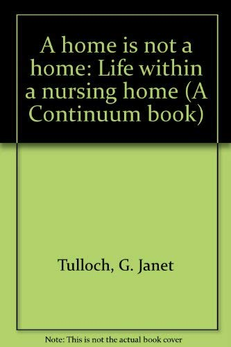 9780816492695: A home is not a home: Life within a nursing home (A Continuum book)