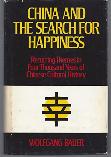 9780816492763: China and the Search for Happiness: Recurring Themes in Four Thousand Years of Chinese Cultural History (Translated from the German)