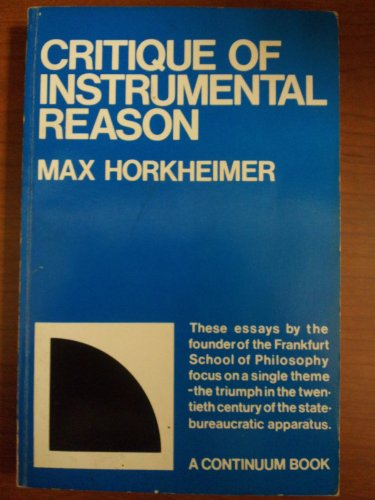 Critique of Instrumental Reason: Lectures and Essays Since the End of World War II: Horkheimer, Max