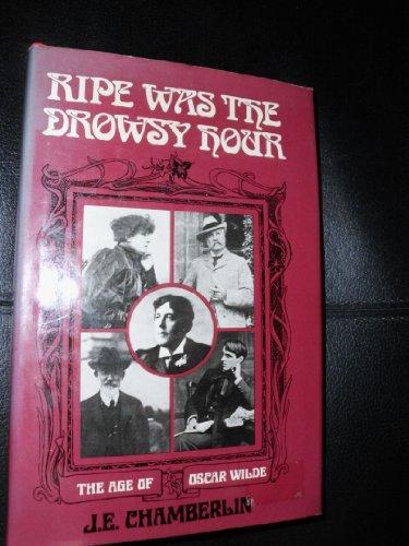 Ripe Was the Drowsy Hour, the Age of Oscar Wilde: Chamberlin, J. E.